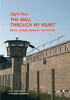Sigrid Paul: The Wall Through My Heart