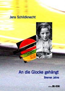 Jens Schildknecht: An die Glocke gehängt – Bremer Jahre
