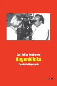 Carl Julius Heuberger: Augenblicke – Eine Autobiographie