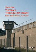 Sigrid Paul: The Wall Through My Heart