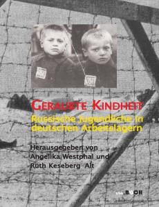 Geraubte Kindheit - Russische Jugendliche in deutschen Arbeitslagern